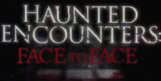 Haunted Encounters: Face to Face Movie Review