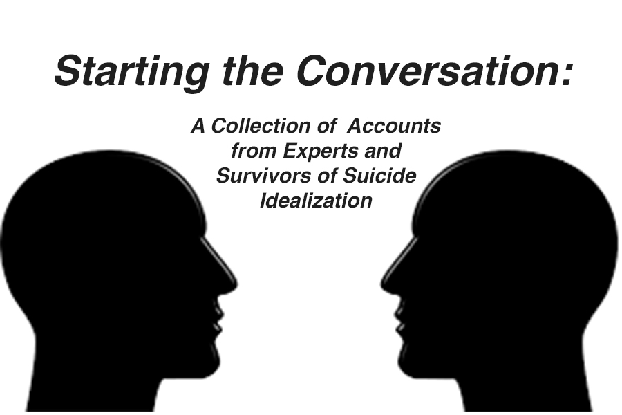 Starting the Conversation: A Collection of Accounts from Experts and Survivors of Suicide Idealization