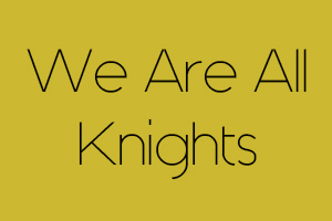 We-Are-All-Knights_bw